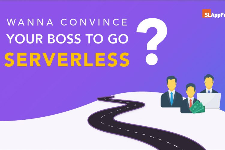 Convince your boss to go server less