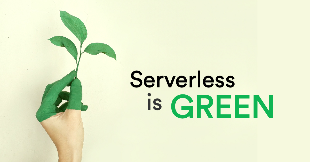 Serverless is green: healthy as green tea, easy as cornflakes!