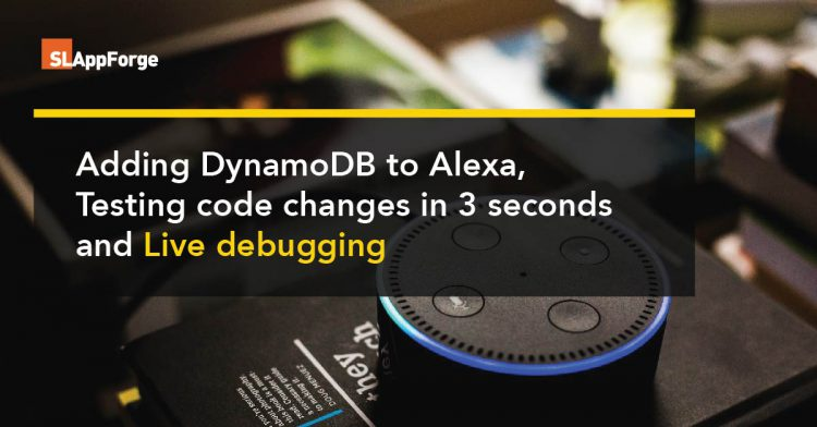 Adding DynamoDB to Alexa, Testing code changes in 3 seconds and Live debugging