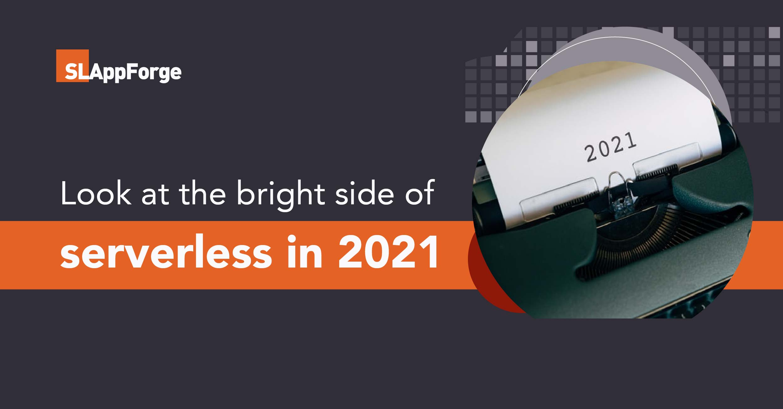 Learn to look at the bright side of Serverless in 2021
